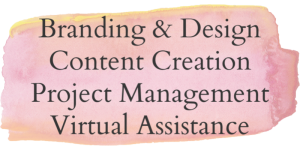 Content creation, Branding and design, Project Management, Virtual Assistance